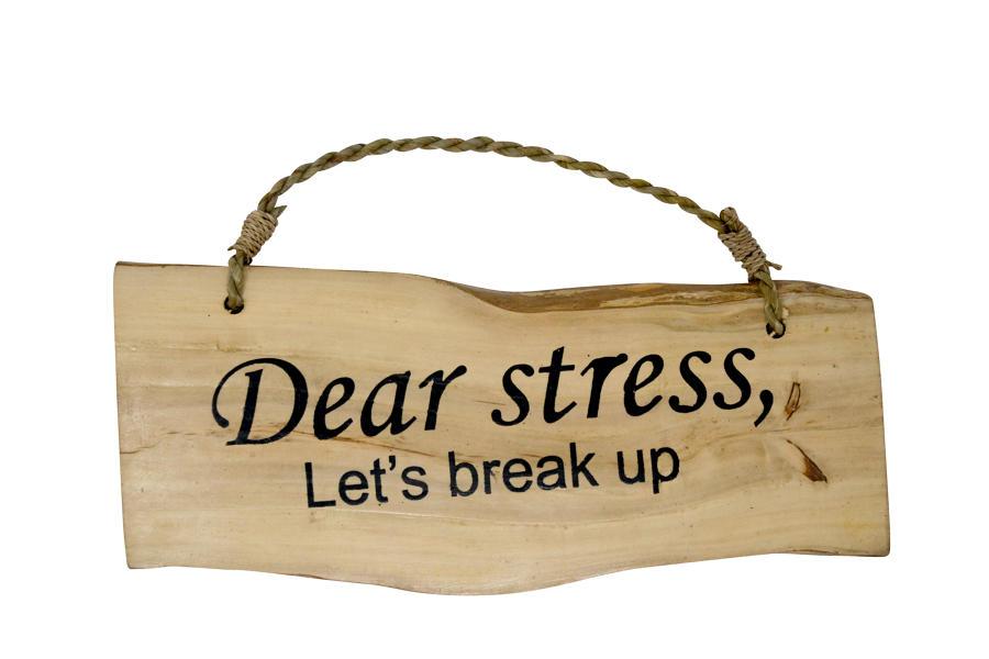 'Dear stess, let's break up' Coffee Wood Plaque